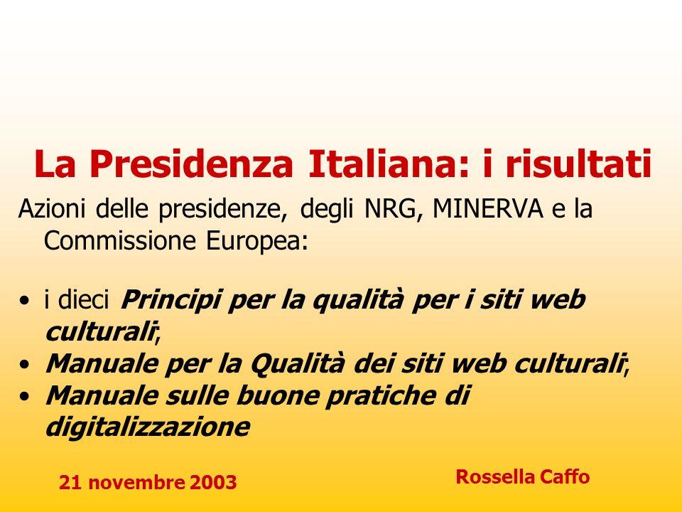 21 novembre 2003 Rossella Caffo La Presidenza Italiana: i risultati Azioni delle presidenze, degli NRG, MINERVA e la Commissione Europea: i dieci Prin