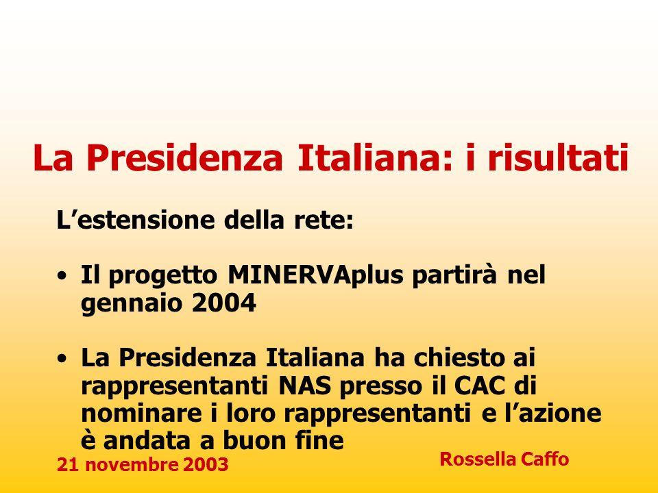 21 novembre 2003 Rossella Caffo Lestensione della rete: Il progetto MINERVAplus partirà nel gennaio 2004 La Presidenza Italiana ha chiesto ai rapprese