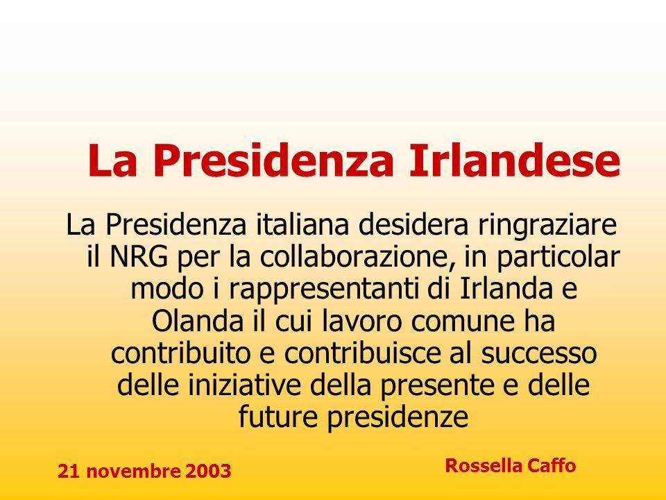 21 novembre 2003 Rossella Caffo La Presidenza Irlandese La Presidenza italiana desidera ringraziare il NRG per la collaborazione, in particolar modo i