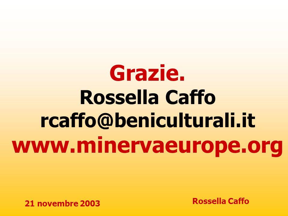 21 novembre 2003 Rossella Caffo Grazie. Rossella Caffo rcaffo@beniculturali.it www.minervaeurope.org