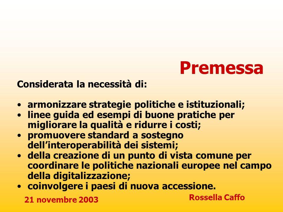 21 novembre 2003 Rossella Caffo Premessa Considerata la necessità di: armonizzare strategie politiche e istituzionali; linee guida ed esempi di buone