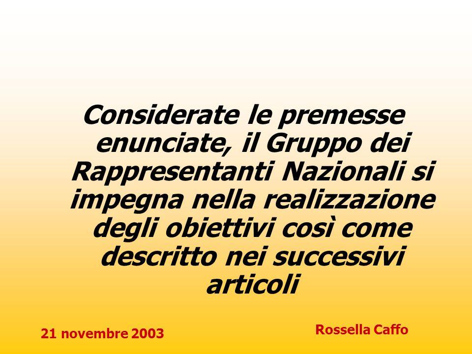 21 novembre 2003 Rossella Caffo Articolo 1 – Uso intelligente delle nuove tecnologie Il NRG sostiene le istituzioni culturali europee nel loro lavoro finalizzato alla più ampia diffusione della cultura e della conoscenza attraverso un uso appropriato delle nuove tecnologie, con particolare riferimento a Internet e al Web.