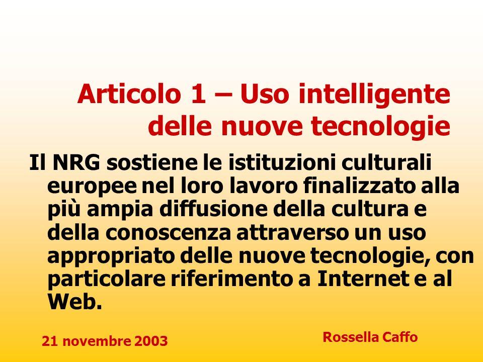 21 novembre 2003 Rossella Caffo Articolo 1 – Uso intelligente delle nuove tecnologie Il NRG sostiene le istituzioni culturali europee nel loro lavoro