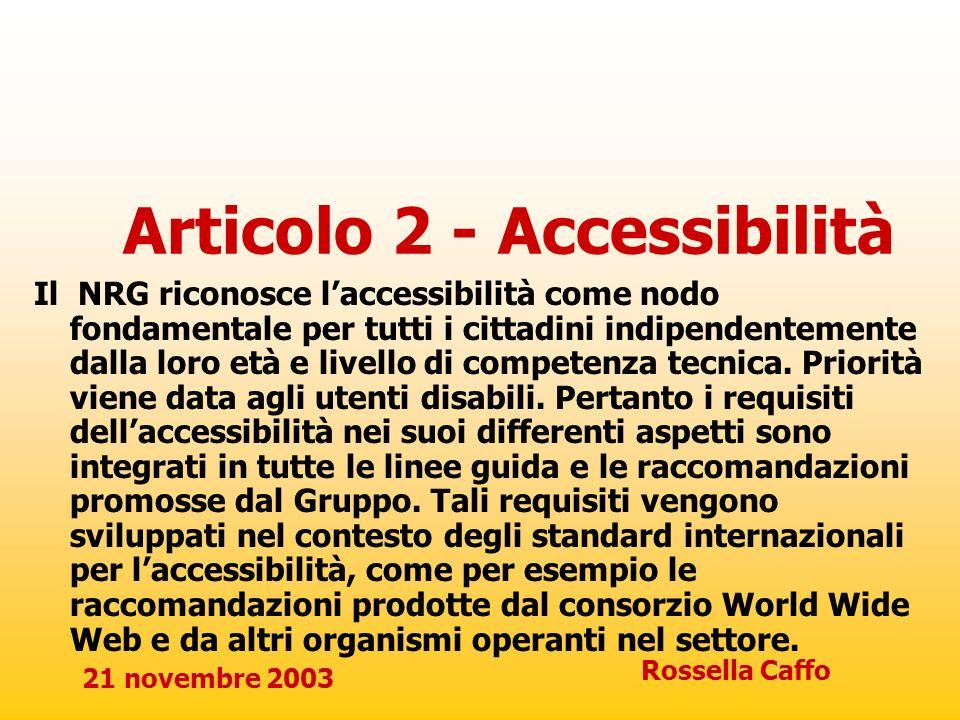 21 novembre 2003 Rossella Caffo Articolo 2 - Accessibilità Il NRG riconosce laccessibilità come nodo fondamentale per tutti i cittadini indipendenteme