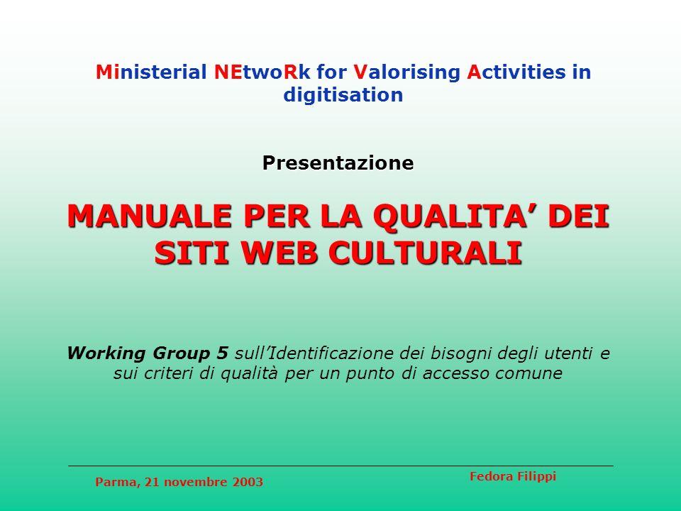 Parma, 21 novembre 2003 Fedora Filippi capitolo 1 - Raccomandazioni portali e reti della cultura riconoscibilità del dominio coordinamento dei canali di comunicazione progetto, sviluppo, gestione del sito web IPR e Privacy dei contenuti conservazione contenuti web