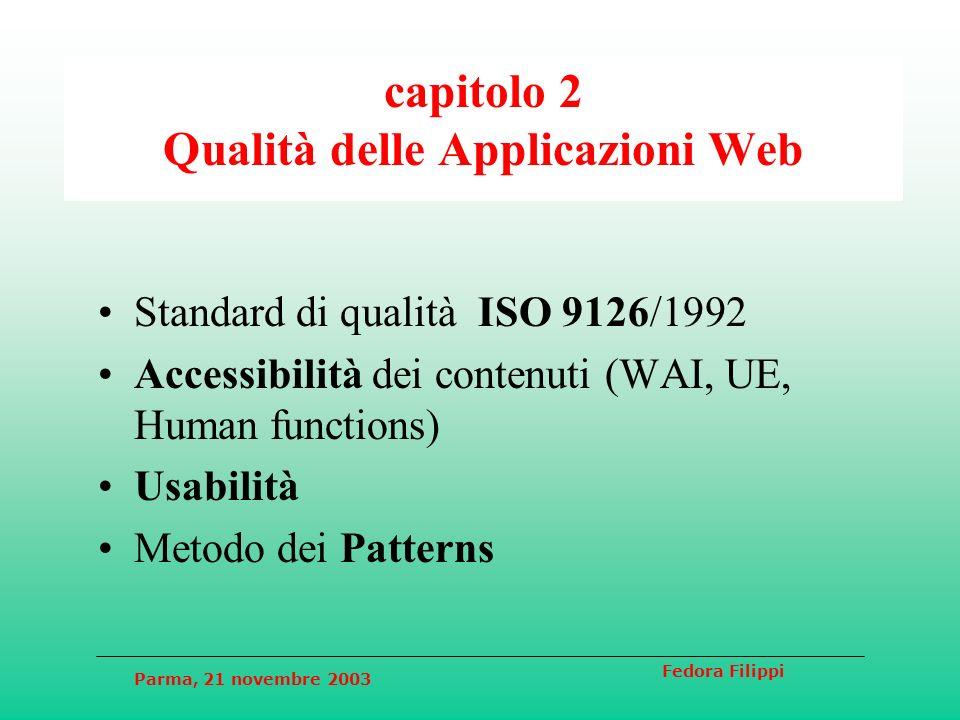 Parma, 21 novembre 2003 Fedora Filippi capitolo 2 Qualità delle Applicazioni Web Standard di qualità ISO 9126/1992 Accessibilità dei contenuti (WAI, U
