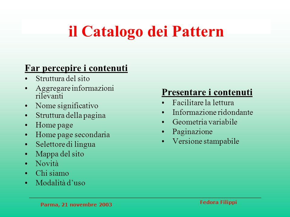 Parma, 21 novembre 2003 Fedora Filippi il Catalogo dei Pattern Far percepire i contenuti Struttura del sito Aggregare informazioni rilevanti Nome sign