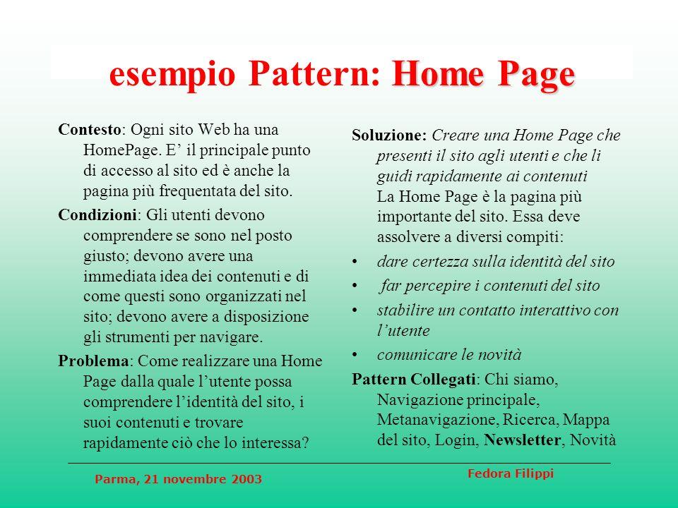 Parma, 21 novembre 2003 Fedora Filippi Home Page esempio Pattern: Home Page Contesto: Ogni sito Web ha una HomePage. E il principale punto di accesso