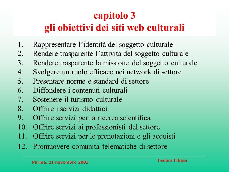 Parma, 21 novembre 2003 Fedora Filippi capitolo 3 gli obiettivi dei siti web culturali 1.Rappresentare lidentità del soggetto culturale 2.Rendere tras
