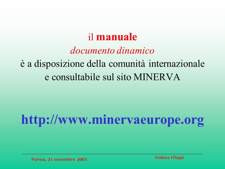 Parma, 21 novembre 2003 Fedora Filippi il manuale documento dinamico è a disposizione della comunità internazionale e consultabile sul sito MINERVA http://www.minervaeurope.org