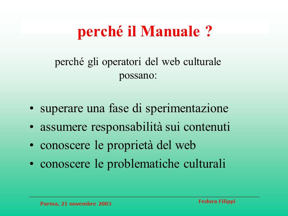 Parma, 21 novembre 2003 Fedora Filippi perché il Manuale ? superare una fase di sperimentazione assumere responsabilità sui contenuti conoscere le pro