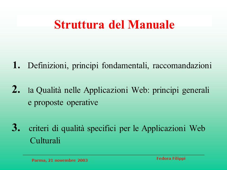 Parma, 21 novembre 2003 Fedora Filippi Struttura del Manuale 1. Definizioni, principi fondamentali, raccomandazioni 2. l a Qualità nelle Applicazioni