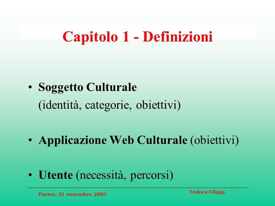 Parma, 21 novembre 2003 Fedora Filippi Capitolo 1 - Definizioni Soggetto Culturale (identità, categorie, obiettivi) Applicazione Web Culturale (obiett