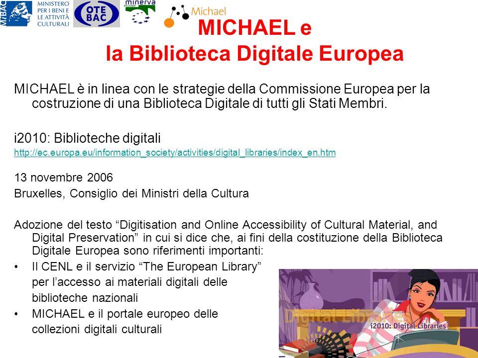 MICHAEL e la Biblioteca Digitale Europea MICHAEL è in linea con le strategie della Commissione Europea per la costruzione di una Biblioteca Digitale di tutti gli Stati Membri.