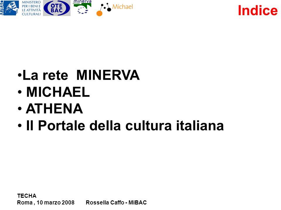 TECHA Roma, 10 marzo 2008Rossella Caffo - MiBAC Indice La rete MINERVA MICHAEL ATHENA Il Portale della cultura italiana