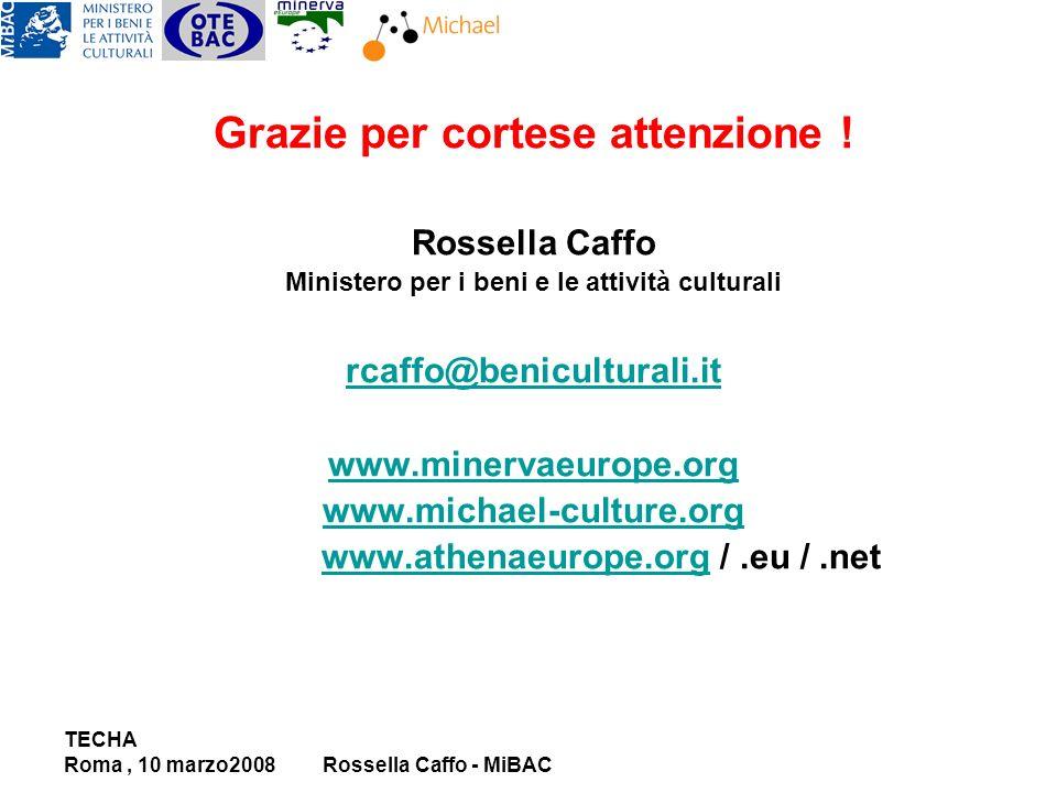TECHA Roma, 10 marzo2008Rossella Caffo - MiBAC Grazie per cortese attenzione .