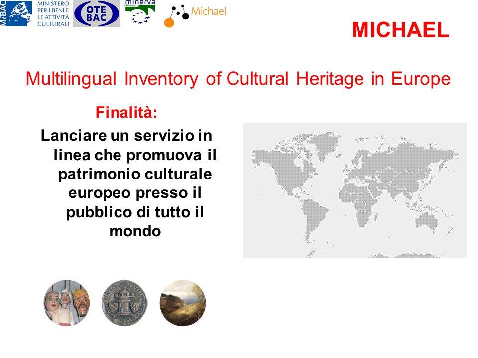 MICHAEL Finalità: Lanciare un servizio in linea che promuova il patrimonio culturale europeo presso il pubblico di tutto il mondo Multilingual Inventory of Cultural Heritage in Europe