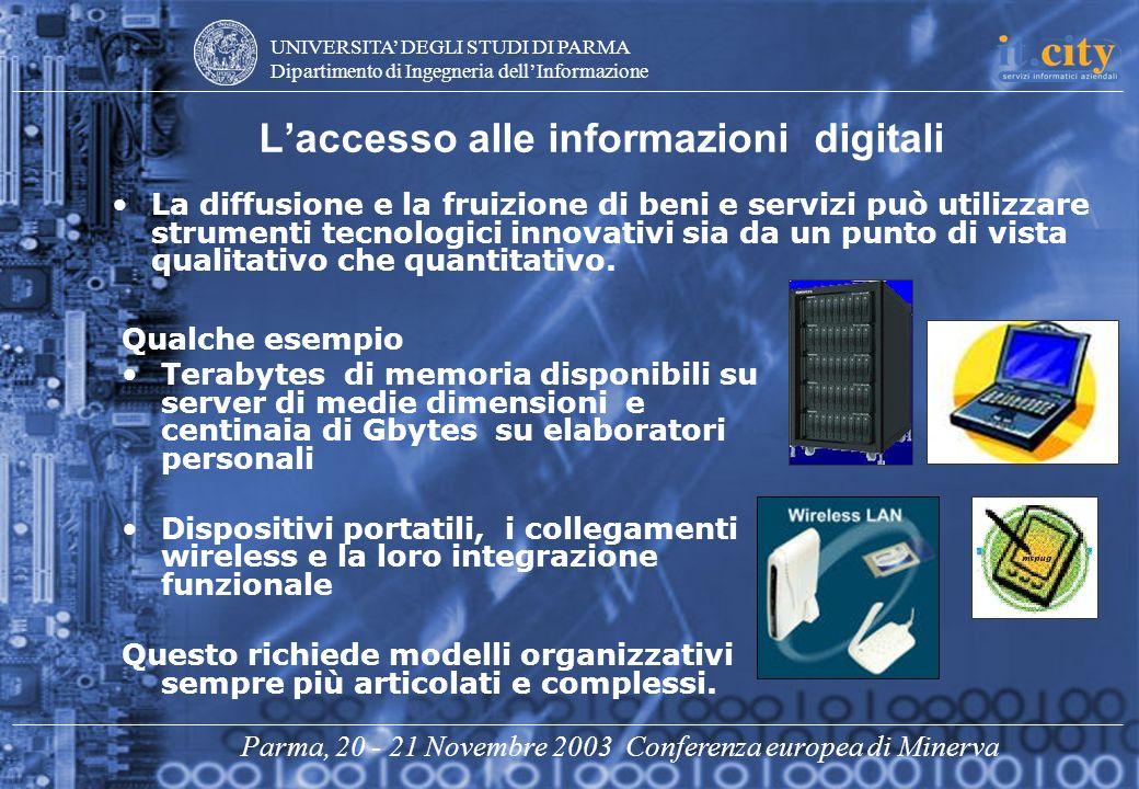 UNIVERSITA DEGLI STUDI DI PARMA Dipartimento di Ingegneria dellInformazione Parma, 20 - 21 Novembre 2003 Conferenza europea di Minerva Laccesso alle i