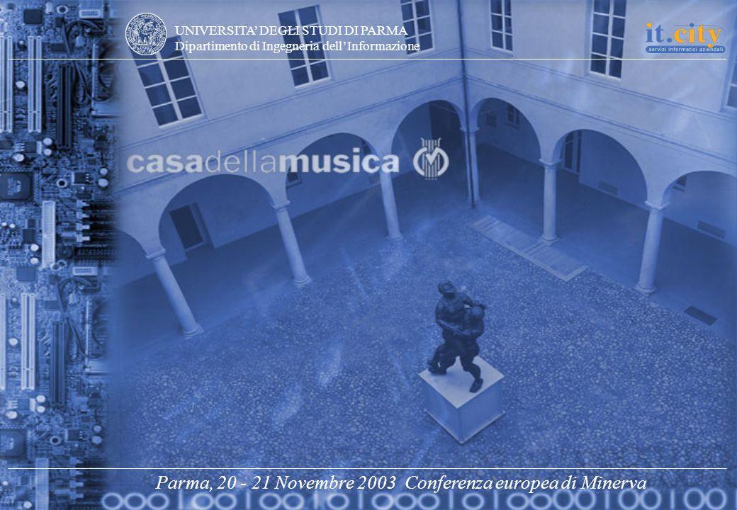 UNIVERSITA DEGLI STUDI DI PARMA Dipartimento di Ingegneria dellInformazione Parma, 20 - 21 Novembre 2003 Conferenza europea di Minerva