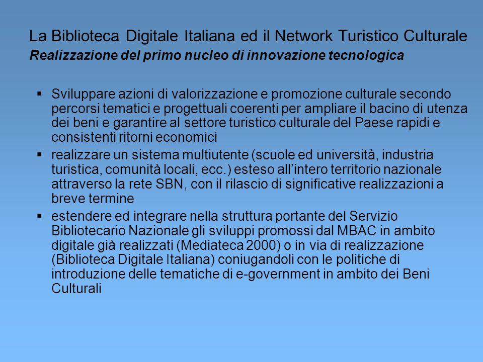 La Biblioteca Digitale Italiana ed il Network Turistico Culturale Realizzazione del primo nucleo di innovazione tecnologica Sviluppare azioni di valor