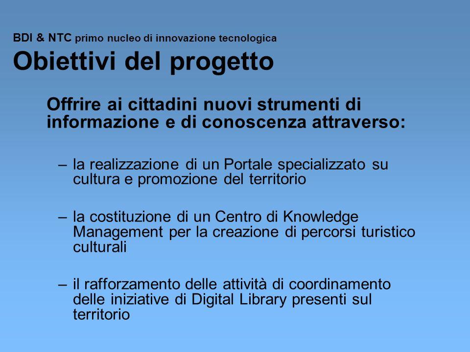BDI & NTC primo nucleo di innovazione tecnologica Obiettivi del progetto Offrire ai cittadini nuovi strumenti di informazione e di conoscenza attraver