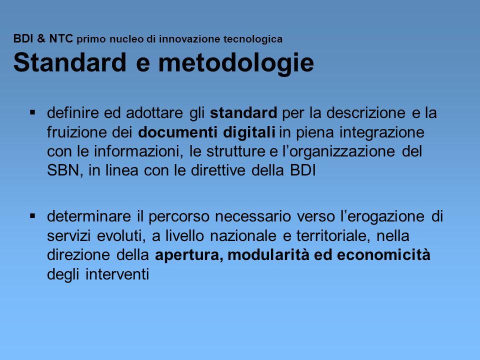 BDI & NTC primo nucleo di innovazione tecnologica Standard e metodologie definire ed adottare gli standard per la descrizione e la fruizione dei docum