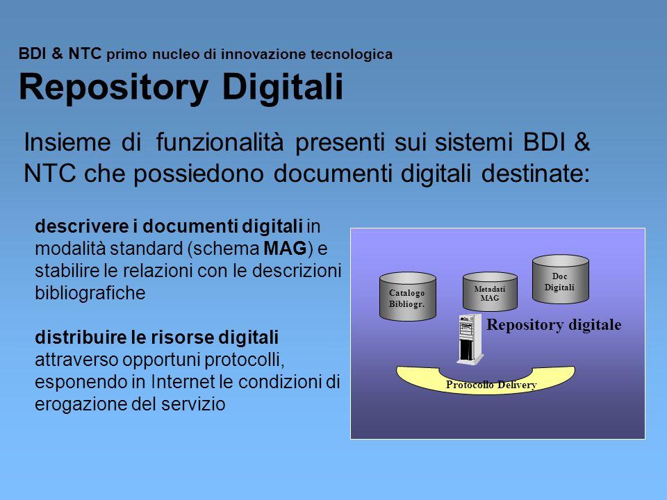BDI & NTC primo nucleo di innovazione tecnologica Repository Digitali Insieme di funzionalità presenti sui sistemi BDI & NTC che possiedono documenti