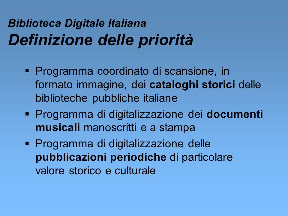 Biblioteca Digitale Italiana Definizione delle priorità Programma coordinato di scansione, in formato immagine, dei cataloghi storici delle bibliotech