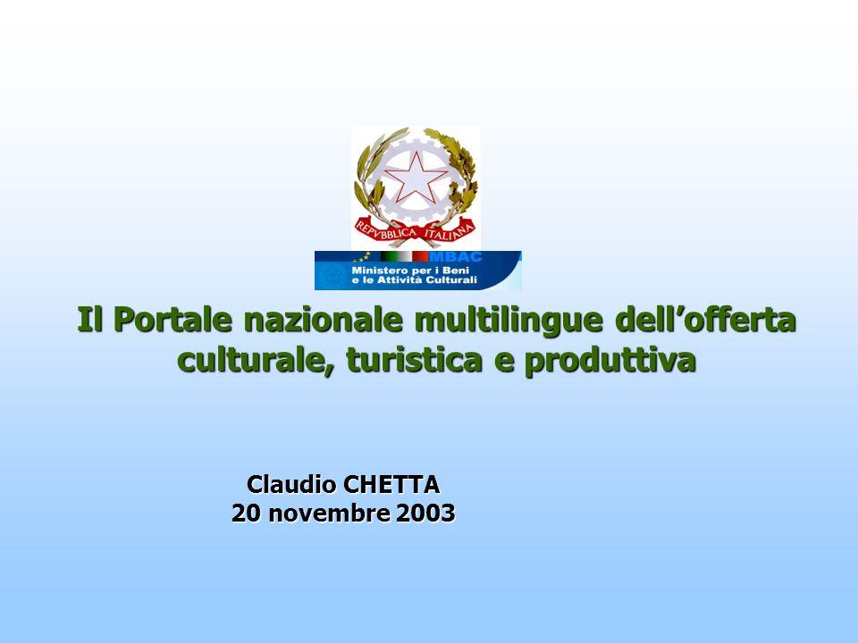 Claudio CHETTA 20 novembre 2003 Il Portale nazionale multilingue dellofferta culturale, turistica e produttiva