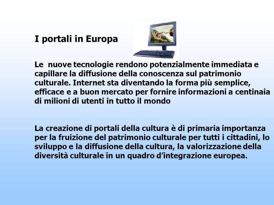 I portali in Europa Le nuove tecnologie rendono potenzialmente immediata e capillare la diffusione della conoscenza sul patrimonio culturale.