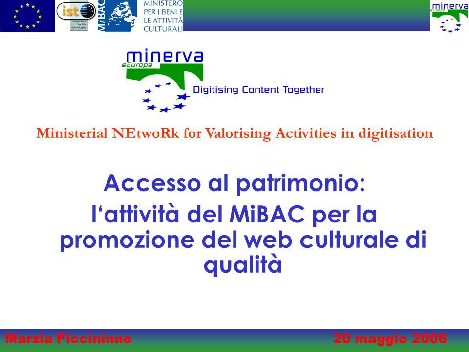 Marzia Piccininno20 maggio 2006 Accesso al patrimonio: lattività del MiBAC per la promozione del web culturale di qualità Ministerial NEtwoRk for Valorising Activities in digitisation