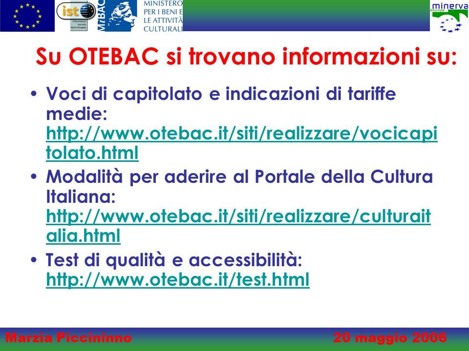 Marzia Piccininno20 maggio 2006 Su OTEBAC si trovano informazioni su: Voci di capitolato e indicazioni di tariffe medie: http://www.otebac.it/siti/realizzare/vocicapi tolato.html http://www.otebac.it/siti/realizzare/vocicapi tolato.html Modalità per aderire al Portale della Cultura Italiana: http://www.otebac.it/siti/realizzare/culturait alia.html http://www.otebac.it/siti/realizzare/culturait alia.html Test di qualità e accessibilità: http://www.otebac.it/test.html http://www.otebac.it/test.html