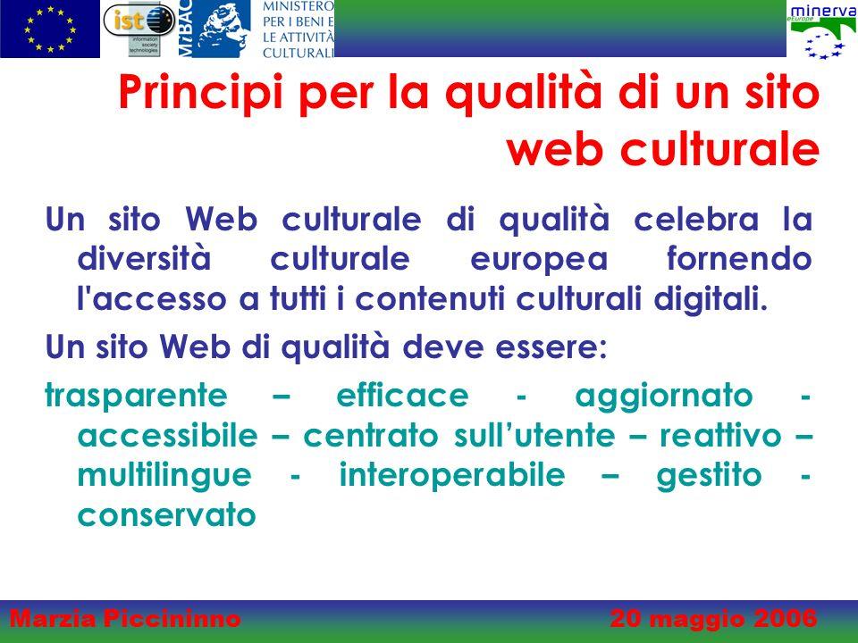 Marzia Piccininno20 maggio 2006 Principi per la qualità di un sito web culturale Un sito Web culturale di qualità celebra la diversità culturale europea fornendo l accesso a tutti i contenuti culturali digitali.