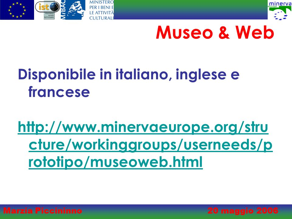 Marzia Piccininno20 maggio 2006 Museo & Web Disponibile in italiano, inglese e francese   cture/workinggroups/userneeds/p rototipo/museoweb.html