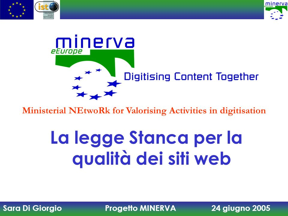 Sara Di Giorgio Progetto MINERVA 24 giugno 2005 La legge Stanca per la qualità dei siti web Ministerial NEtwoRk for Valorising Activities in digitisation