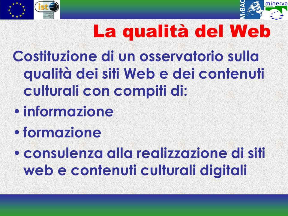 La qualità del Web Costituzione di un osservatorio sulla qualità dei siti Web e dei contenuti culturali con compiti di: informazione formazione consulenza alla realizzazione di siti web e contenuti culturali digitali