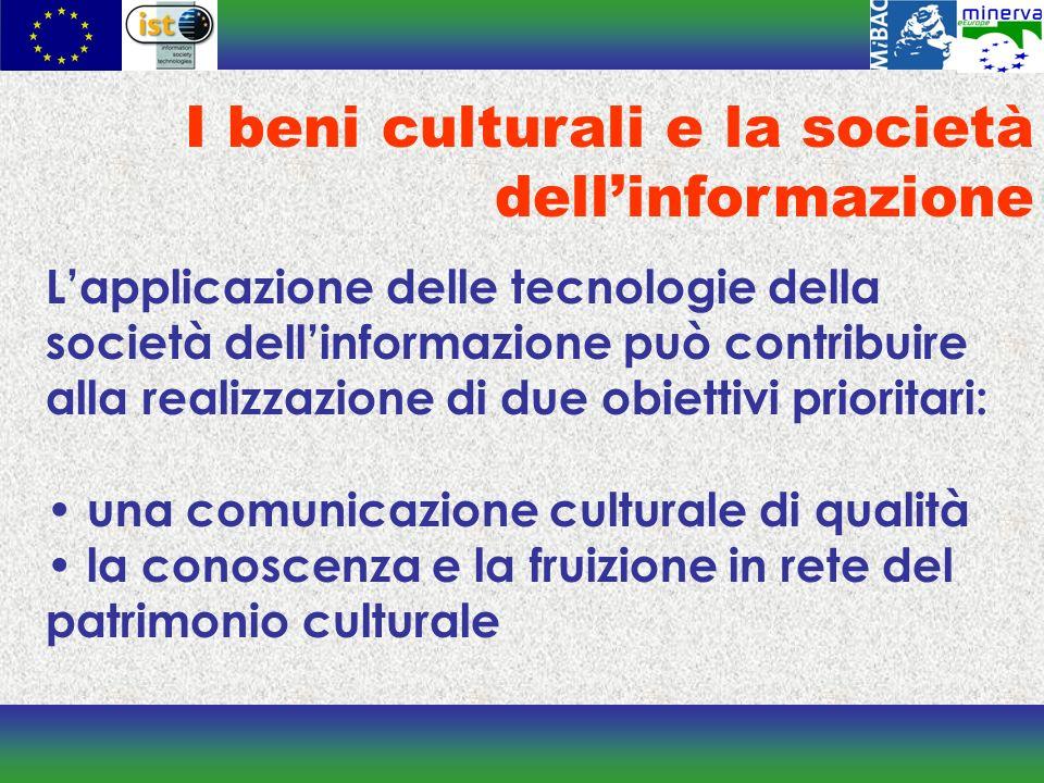 Lapplicazione delle tecnologie della società dellinformazione può contribuire alla realizzazione di due obiettivi prioritari: una comunicazione culturale di qualità la conoscenza e la fruizione in rete del patrimonio culturale I beni culturali e la società dellinformazione