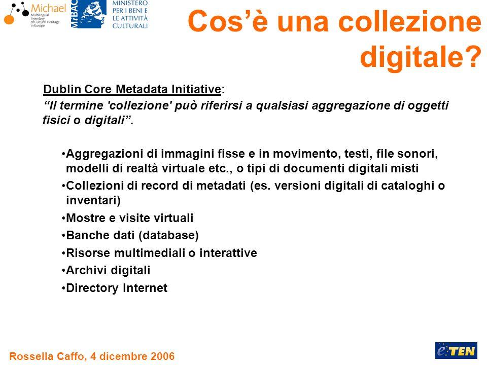 Rossella Caffo, 4 dicembre 2006 Dublin Core Metadata Initiative: Il termine collezione può riferirsi a qualsiasi aggregazione di oggetti fisici o digitali.
