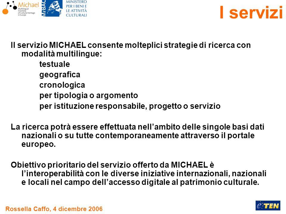 Rossella Caffo, 4 dicembre 2006 Il servizio MICHAEL consente molteplici strategie di ricerca con modalità multilingue: testuale geografica cronologica