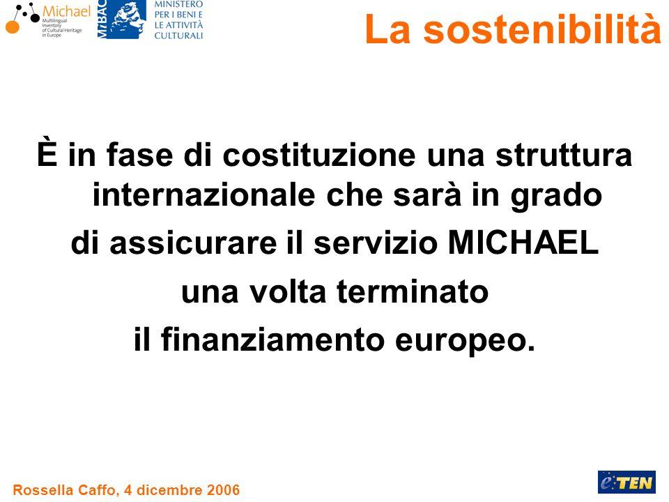 Rossella Caffo, 4 dicembre 2006 È in fase di costituzione una struttura internazionale che sarà in grado di assicurare il servizio MICHAEL una volta terminato il finanziamento europeo.