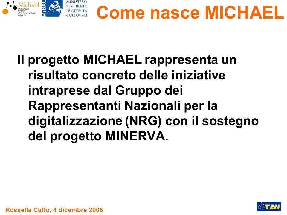Rossella Caffo, 4 dicembre 2006 Il progetto MICHAEL rappresenta un risultato concreto delle iniziative intraprese dal Gruppo dei Rappresentanti Nazionali per la digitalizzazione (NRG) con il sostegno del progetto MINERVA.