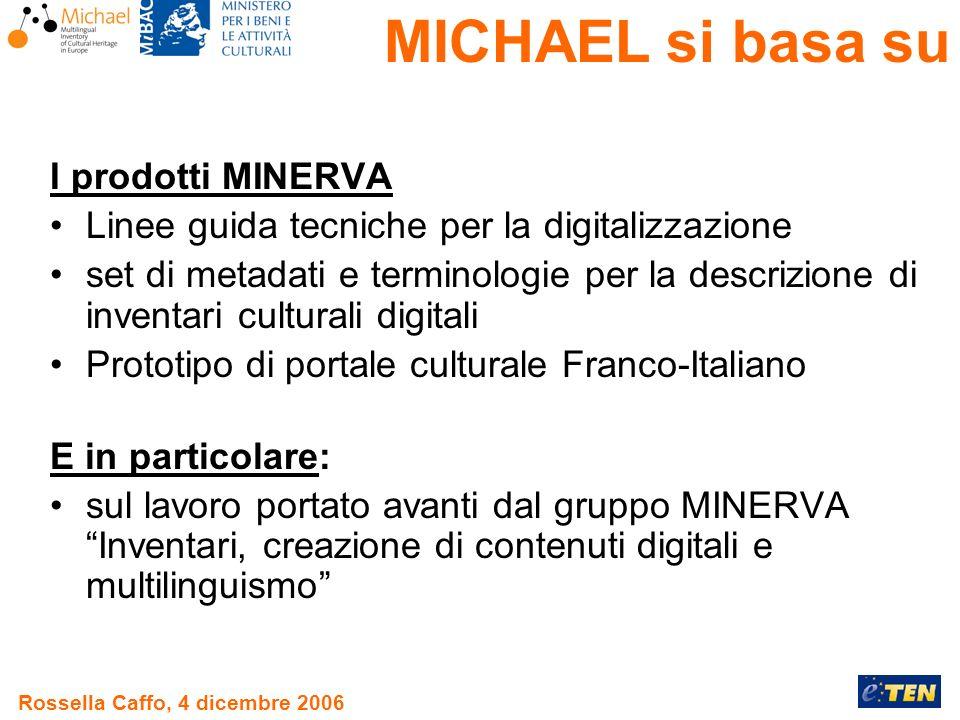 Rossella Caffo, 4 dicembre 2006 I prodotti MINERVA Linee guida tecniche per la digitalizzazione set di metadati e terminologie per la descrizione di i