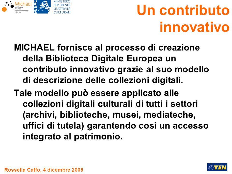 Rossella Caffo, 4 dicembre 2006 MICHAEL fornisce al processo di creazione della Biblioteca Digitale Europea un contributo innovativo grazie al suo modello di descrizione delle collezioni digitali.