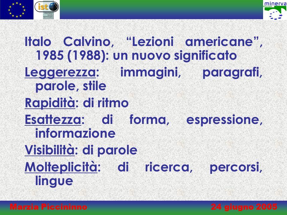 Marzia Piccininno 24 giugno 2005 Italo Calvino, Lezioni americane, 1985 (1988): un nuovo significato Leggerezza: immagini, paragrafi, parole, stile Rapidità: di ritmo Esattezza: di forma, espressione, informazione Visibilità: di parole Molteplicità: di ricerca, percorsi, lingue