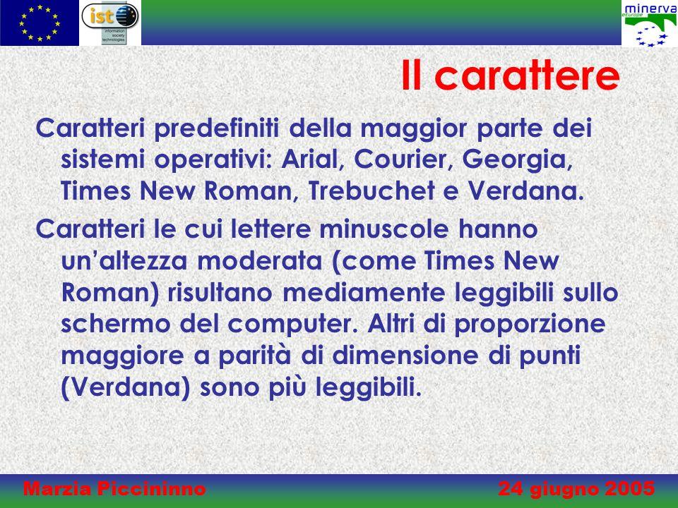 Marzia Piccininno 24 giugno 2005 Il carattere Caratteri predefiniti della maggior parte dei sistemi operativi: Arial, Courier, Georgia, Times New Roman, Trebuchet e Verdana.