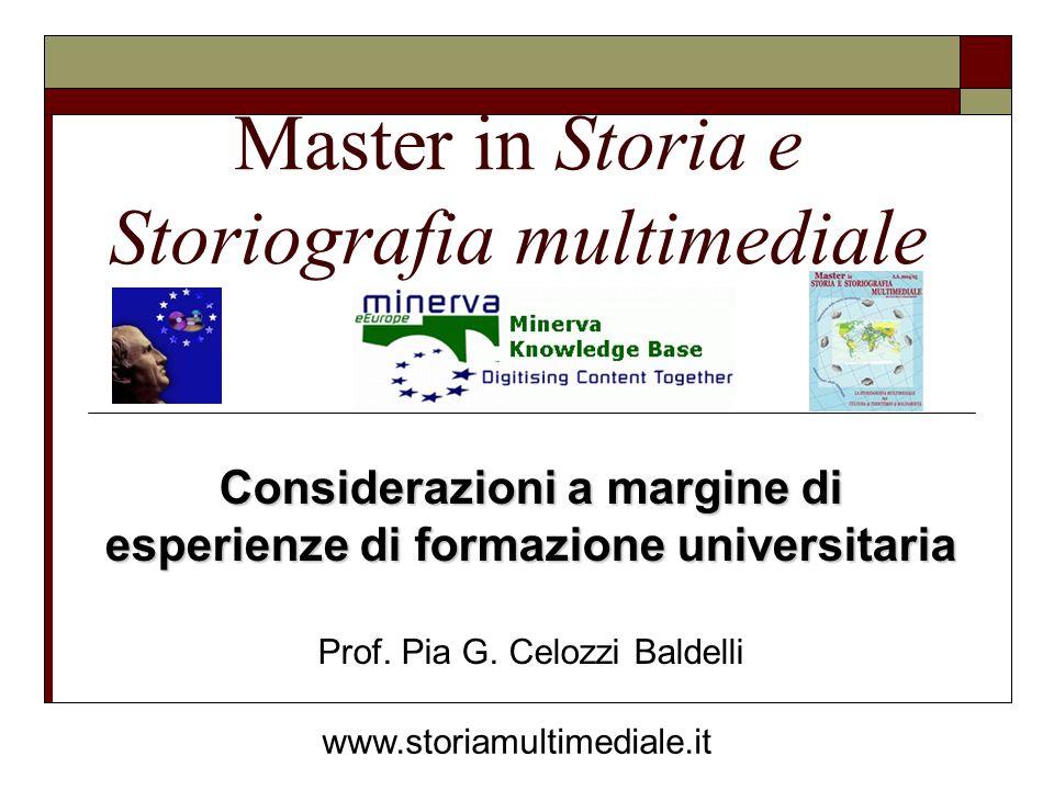 Master in Storia e Storiografia multimediale Considerazioni a margine di esperienze di formazione universitaria Prof. Pia G. Celozzi Baldelli www.stor