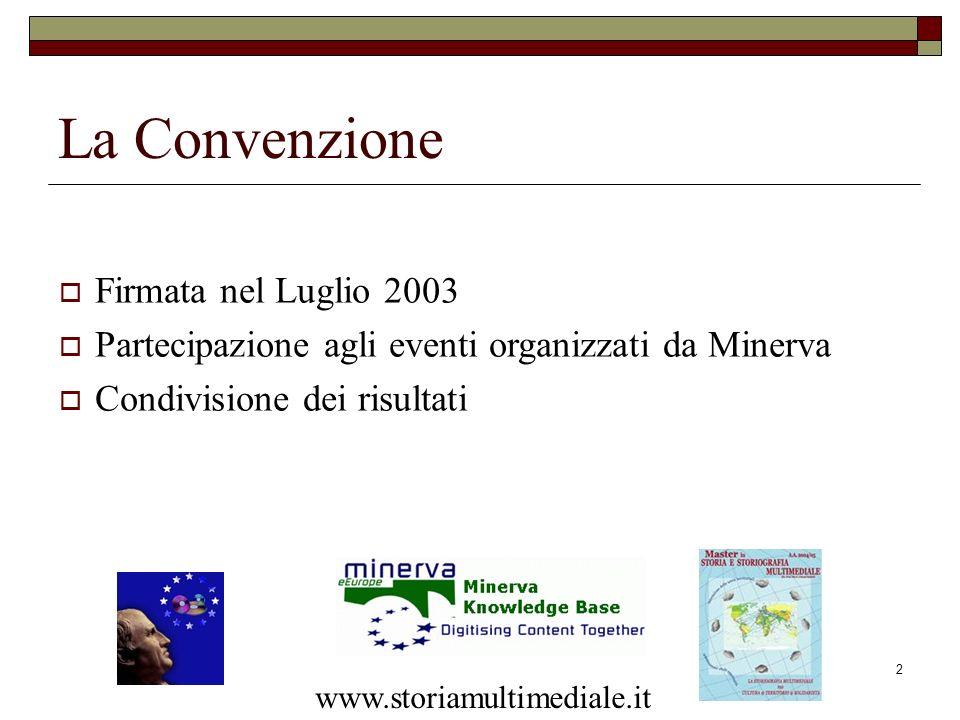 2 La Convenzione Firmata nel Luglio 2003 Partecipazione agli eventi organizzati da Minerva Condivisione dei risultati www.storiamultimediale.it