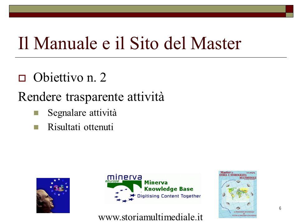 6 Il Manuale e il Sito del Master Obiettivo n. 2 Rendere trasparente attività Segnalare attività Risultati ottenuti www.storiamultimediale.it