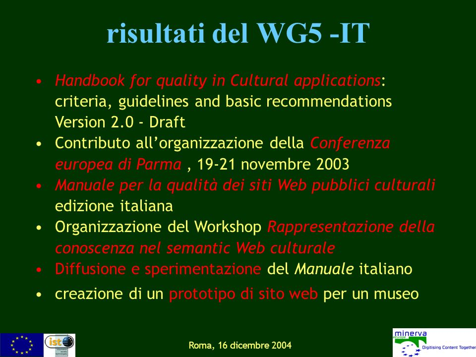 Roma, 16 dicembre 2004 risultati del WG5 -IT Handbook for quality in Cultural applications: criteria, guidelines and basic recommendations Version 2.0