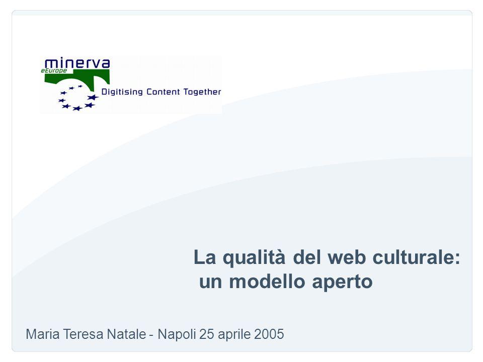 La qualità del web culturale: un modello aperto Maria Teresa Natale - Napoli 25 aprile 2005